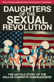 Daughters Of The Sexual Revolution The Untold Story Of The Dallas Cowboys Cheerleaders (2018) [WEBRip] (1080p)