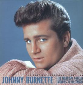Johnny Burnette - The Train Kept A-Rollin' Memphis to Hollywood, The Complete Recordings 1955-1964 (2003 [FLAC])